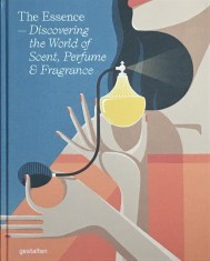 The Essence  Discovering the World of Scent, Perfume, and Frangance portada